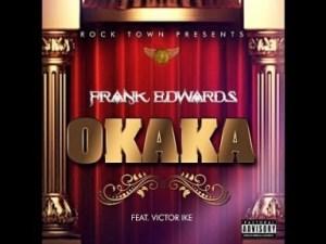 Video: FRANK EDWARDS – OKAKA (FT VICTOR IKE)